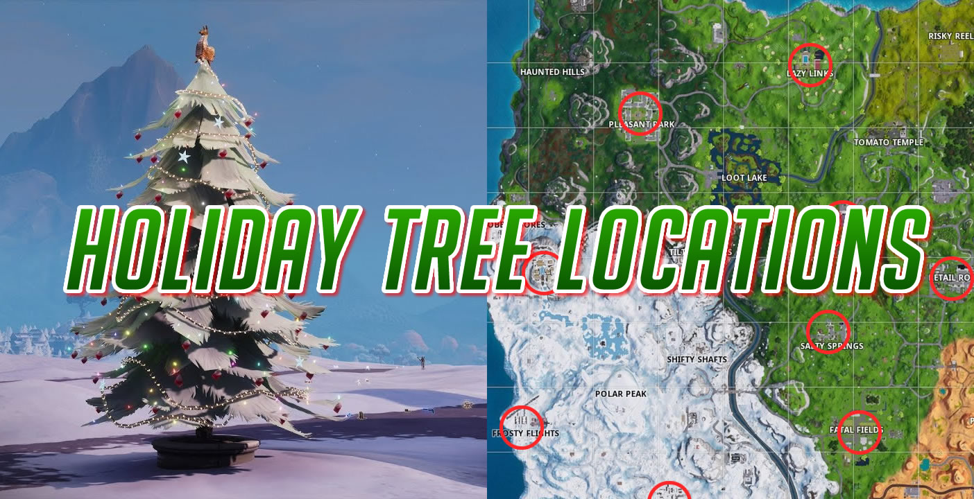 Fortnite Christmas Tree Locations.Fortnite Holiday Tree Locations Map